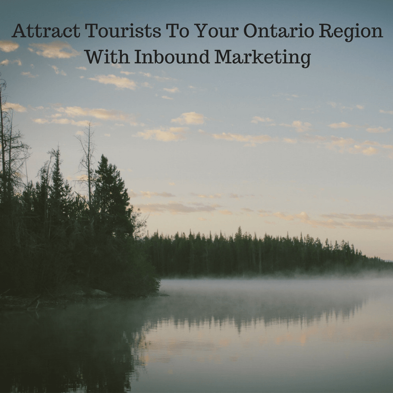 Attract Tourists To Your Ontario Region With Inbound Marketing